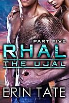 Rhal Part 5 (The Ujal, #3, part 5) by Celia…