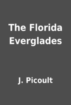 The Florida Everglades by J. Picoult