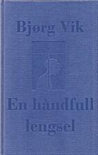 En håndfull lengsel noveller by Bjørg…