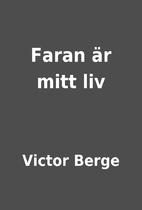 Faran är mitt liv by Victor Berge