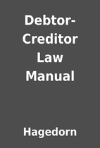 Debtor-Creditor Law Manual by Hagedorn