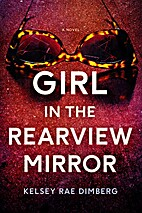 Girl in the Rearview Mirror: A Novel by…