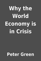 Why the World Economy is in Crisis by Peter…