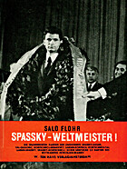 Spassky-Weltmeister! : die Zweikämpfe:…