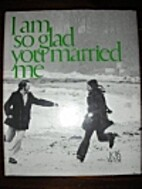 I am so glad you married me by Lois Wyse