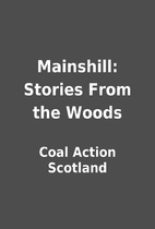 Mainshill: Stories From the Woods by Coal…