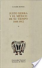 Justo Sierra y el Mexico de su tiempo,…