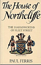 The House of Northcliffe: The Harmsworth of…