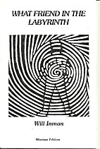 What Friend in the Labyrinth by Will Inman