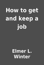 How to get and keep a job by Elmer L. Winter