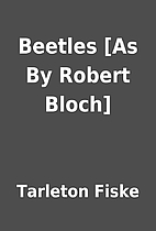 Beetles [As By Robert Bloch] by Tarleton…