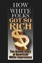How White Folks Got So Rich: The Untold…