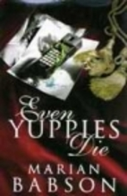Even Yuppies Die by Marian Babson