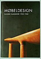 Mobeldesign: Danske klassikere 1930 - 1965;…