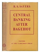 Central banking after Bagehot by R.S. Sayers