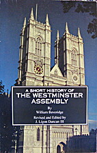 A Short History of the Westminster Assembly…
