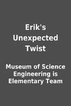 Erik's Unexpected Twist by Museum of Science…