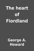 The heart of Fiordland by George A. Howard