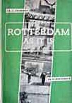 Rotterdam as it is- zo is Rotterdam by C. A…