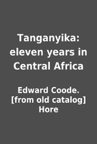 Tanganyika: eleven years in Central Africa…