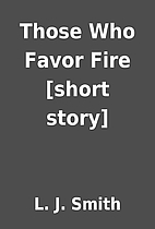 Those Who Favor Fire [short story] by L. J.…