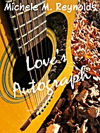 Love's Autograph by Michele M. Reynolds