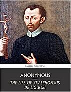 The Life of St. Alphonsus de Liguori by…