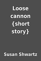 Loose cannon {short story} by Susan Shwartz