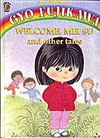 Welcome Mei Su and Other Tales by Gyo…