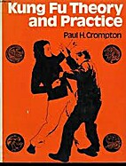 Kung Fu : theory and practice by Paul H.…