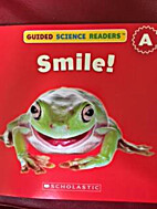 Smile! (Guided Science Readers) by Megan…