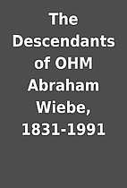 The Descendants of OHM Abraham Wiebe,…