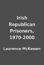Irish Republican Prisoners, 1970-2000 by…