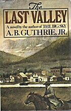 The Last Valley by A.B. Jr Guthrie