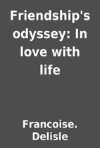 Friendship's odyssey: In love with life by…