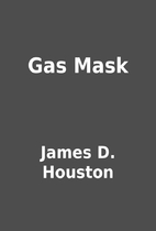 Gas Mask by James D. Houston