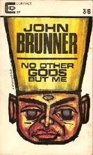 No Other Gods But Me by John Brunner
