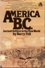 America B.C.: Ancient Settlers in the New World - Fell
