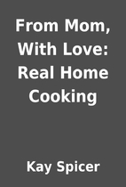 From Mom, With Love: Real Home Cooking by…