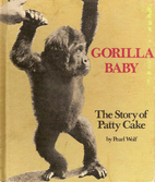 Gorilla Baby: The Story of Patty Cake by…