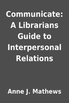 Communicate: A Librarians Guide to…