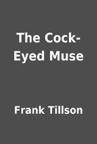 The Cock-Eyed Muse by Frank Tillson
