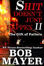 Shit Doesn't Just Happen II by Bob Mayer