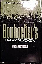 Bonhoeffer's theology;: Classical and…