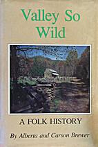Valley so wild : a folk history by Alberta…