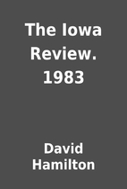 The Iowa Review. 1983 by David Hamilton