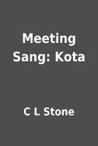 Meeting Sang: Kota by C L Stone