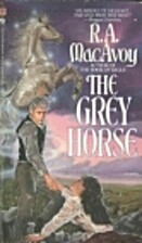 Grey Horse by R. A. MacAvoy