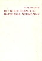 Die Kirchenbauten Balthasar Neumanns by Hans…