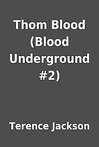 Thom Blood (Blood Underground #2) by Terence…